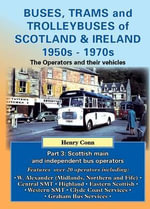 Buses, Trams and Trolleybuses of Scotland & Ireland 1950s-1970s : The Oerators and Their Vehicles - Henry Conn