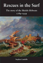Rescues in the Surf : The Story of the Shields Lifeboats - Stephen Landells