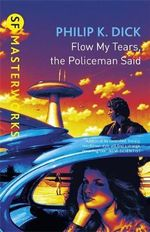 Flow, My Tears, the Policeman Said - Philip K. Dick