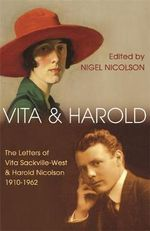 Vita and Harold : The Letters of Vita Sackville-West and Harold Nicolson, 1910-62 - Nigel Nicolson
