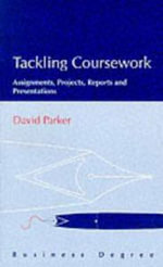 Tackling Coursework : Projects, Assignments, Reports and Presentations - D. Parker
