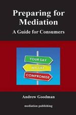 Preparing for Mediation - Andrew Goodman