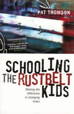 Schooling the Rustbelt Kids : Making the Difference in Changing Times - Pat Thomson