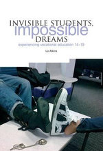 Invisible Students, Impossible Dreams : Experiencing Vocational Education 14-19 - Liz Atkins