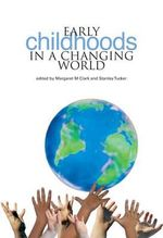 Early Childhoods in a Changing World - Margaret M. Clark