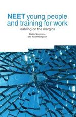 NEET Young People and Training for Work : Learning on the Margins - Robin Simmons