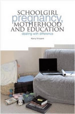 Schoolgirl Pregnancy, Motherhood and Education : Dealing with Difference - Kerry Vincent