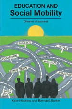Education and Social Mobility : Dreams of Success - Kate Hoskins