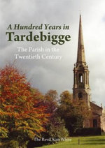 A Hundred Years in Tardebigge : The Parish in the Twentieth Century - Revd Alan White