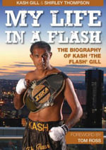 My Life in a Flash : The Biography of Kash 'the Flash' Gill - Kash Gill