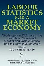 Labour Statistics for a Market Economy : Challenges and Solutions in the Transition Countries of Central and Eastern Europe and the Former Soviet Union