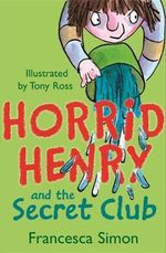 Horrid Henry and the Secret Club : Horrid Henry Series : Book 2 - Francesca Simon