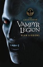 Vampyr Legion : The Legendeer Book #2 - Alan Gibbons