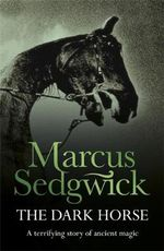 The Dark Horse : A Terrifying Story of Ancient Magic - Marcus Sedgwick
