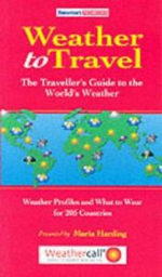 Weather to Travel : The Traveller's Guide to the World's Weather - Maria Harding