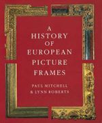 A History of European Picture Frames - Paul Mitchell