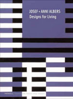 Josef and Anni Albers : Designs for Living - Nicholas Fox Weber