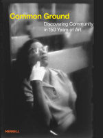 Common Ground : Discovering Community in 150 Years of Art - Philip Brookman