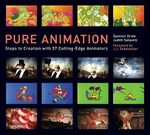 Pure Animation : Steps to Creation with 56 Cutting-edge Animators - Spencer Drate