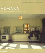 Asmara : Africa's Secret Modernist City - Edward Denison
