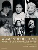 Women of Our Time : 75 Portraits of Remarkable Women - Frederick S. Voss