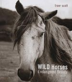 Wild Horses : Endangered Beauty - Traer Scott