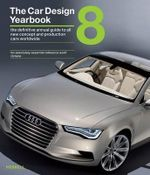 The Car Design Yearbook 8 : The Definitive Annual Guide to All New Concept and Production Cars Worldwide - Stephen Newbury