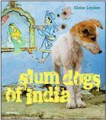 Slum Dogs of India - Eloise Leyden