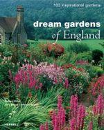 Dream Gardens of England : 100 Inspirational Gardens - Barbara Baker