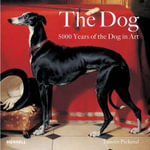 The Dog : 5000 Years of the Dog in Art - Tamsin Pickeral