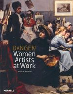 Danger! Women Artists at Work - Debra N. Mancoff