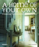 A Home of Your Own : Creating Interiors with Character - Sally Coulthard