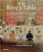 At the King's Table : Royal Dining Through the Ages - Susanne Groom
