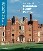 The Story of Hampton Court Palace - Lucy Worsley
