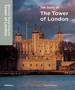 The Story of the Tower of London - Tracy Borman