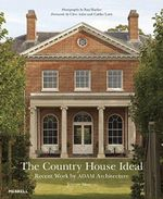 Country House Ideal : Recent Work by Adam Architecture - Clive Aslet