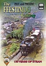 The Ffestiniog Railway : Celebrating 150 Years of Steam - John Stretton