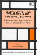 Global Competitive Strategies in the New World Economy : Multilateralism, Regionalization and the Transnational Firm : New Horizons in International Business Series