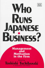 Who Runs Japanese Business? : Management and Motivation in the Firm : In Association with the research institute for advancement for living standards (RIALS)