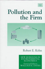 Pollution and the Firm : New Horizons in Environmental Economics Series - Robert Errant Kohn