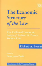 The Economic Structure of the Law Vol. 1 : The Collected Essays of Richard A. Posner - Richard A. Posner