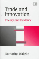 Trade and Innovation : Theory and Evidence - Katharine Wakelin