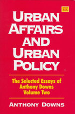 Urban Affairs and Urban Policy Vol. 2 : The Selected Essays of Anthony Downs - Anthony Downs