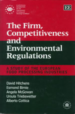 The Firm, Competitiveness and Environmental Regulations : A Study of the European Food Processing Industries : Co-published with the Office for Official Publications of the European Communities and in association with the European Foundation for the Improvement of Living and Working Conditions Ser. - David M.W.N. Hitchens