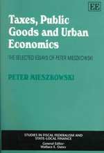 Taxes, Public Goods and Urban Economics : The Selected Essays of Peter Mieszkowski - Peter Mieszkowski