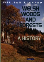 Welsh Woods and Forests : A History - William Linnard