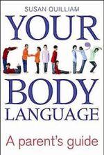 Your Child's Body Language : A Parent's Guide - Susan Quilliam