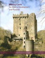 Blarney Castle : Its History, Development and Purpose - Samuel Mark
