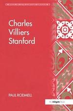Charles Villiers Stanford : Music in Nineteenth-Century Britain - Paul J. Rodmell
