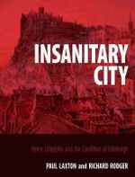 Insanitary City : Henry Littlejohn and the Condition of Edinburgh - Paul Laxton